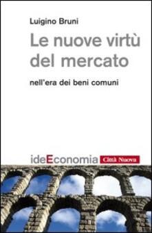 Le nuove virtù del mercato nellera dei beni comuni.pdf