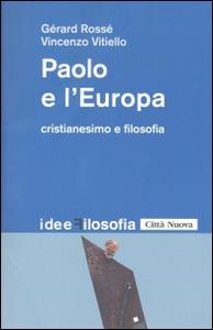 Libro Paolo e l'Europa. Cristianesimo e filosofia Gérard Rossé , Vincenzo Vitiello