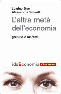 Foto Cover di L' altra metà dell'economia. Gratuità e mercati, Libro di Luigino Bruni,Alessandra Smerilli, edito da Città Nuova