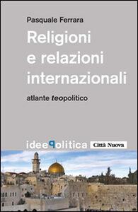 Libro Religioni e relazioni internazionali. Atlante teopolitico Pasquale Ferrara