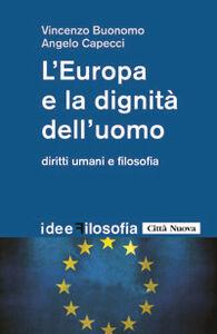 Libro L' Europa e la dignità dell'uomo. Diritti umani e filosofia Vincenzo Buonomo , Angelo Capecci