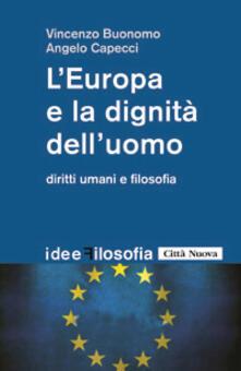 L' Europa e la dignità dell'uomo. Diritti umani e filosofia - Vincenzo Buonomo,Angelo Capecci - copertina