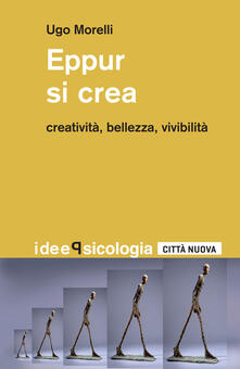 Eppur si crea. Creatività, bellezza, vivibilità.pdf