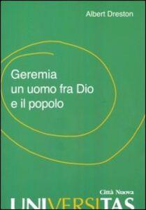 Libro Geremia un uomo fra Dio e il popolo Albert Dreston