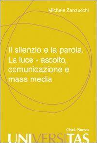 Il silenzio e la parola. La luce, ascolto, comunicazione e mass media