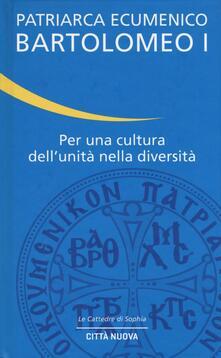 Per una cultura dell'unità nella diversità - Bartolomeo I - copertina