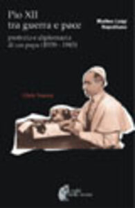 Libro Pio XII tra guerra e pace. Profezia e diplomazia di un papa (1939-1945) Matteo L. Napolitano