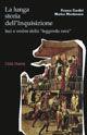 La lunga storia dell'inquisizione. Luci e ombre della «leggenda nera»