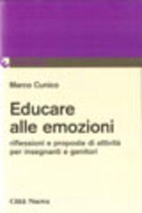 Libro Educare alle emozioni. Riflessioni e proposte d'attività per insegnanti e genitori Marco Cunico