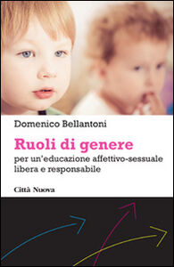 Foto Cover di Ruoli di genere. Per un'educazione affettivo-sessuale libera e responsabile, Libro di Domenico Bellantoni, edito da Città Nuova
