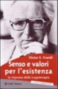 Foto Cover di Senso e valori per l'esistenza. La risposta della logoterapia, Libro di Viktor E. Frankl, edito da Città Nuova