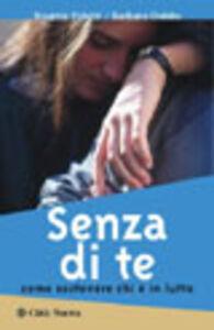 Libro Senza di te. Come sostenere chi è in lutto Rosette Poletti , Barbara Dobbs
