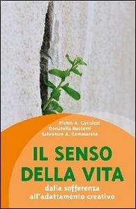 Libro Il senso della vita. Dalla sofferenza all'adattamento creativo Pietro A. Cavaleri , Donatella Buscemi , Salvatore Cammarata