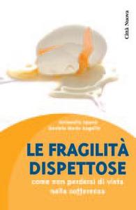Libro Le fragilità dispettose. Come non perdersi di vista nella sofferenza Antonella Spanò , Daniela M. Augello