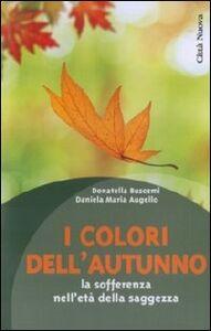 Libro I colori dell'autunno. La sofferenza nell'età della saggezza Daniela M. Augello , Donatella Buscemi