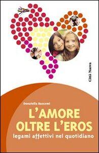 Foto Cover di L' amore oltre l'eros. I legami affettivi nel quotidiano, Libro di Donatella Buscemi, edito da Città Nuova