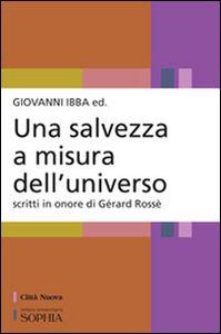 Libro Una salvezza a misura dell'universo. Scritti in onore di Gérard Rossé