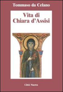 Libro Vita di Chiara d'Assisi. Testamento, lettere, benedizioni di santa Chiara Tommaso da Celano