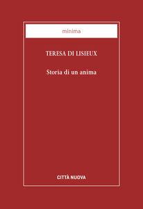 Foto Cover di Storia di un'anima, Libro di Teresa di Lisieux (santa), edito da Città Nuova
