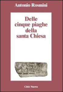 Foto Cover di Delle cinque piaghe della santa Chiesa, Libro di Antonio Rosmini, edito da Città Nuova