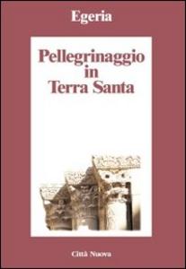 Libro Pellegrinaggio in Terra Santa Egeria