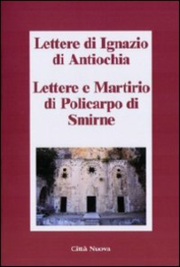 Libro Lettere di Ignazio di Antiochia. Lettere e martirio di Policarpo di Smirne