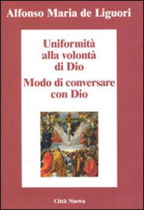 Libro Uniformità alla volontà di Dio. Conversare con Dio Alfonso Maria de' Liguori (sant')