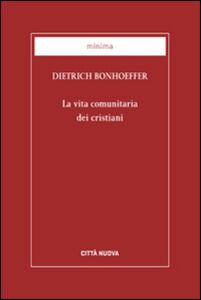 Libro La vita comunitaria dei cristiani Dietrich Bonhoeffer