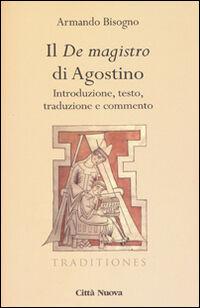 Il «De magistro di Agostino». Introduzione, testo, traduzione e commento