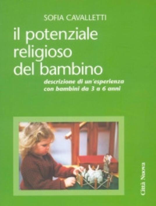 Il potenziale religioso del bambino. Descrizione di un'esperienza con bambini da 3 a 6 anni - Sofia Cavalletti - copertina