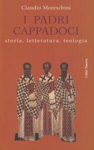 Libro I padri cappadoci. Storia, letteratura, teologia Claudio Moreschini