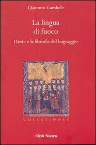 Foto Cover di La lingua di fuoco. Dante e la filosofia del linguaggio, Libro di Giacomo Gambale, edito da Città Nuova