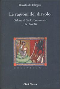 Libro Le ragioni del diavolo. Otlone di Sankt Emmeram e la filosofia Renato De Filippis