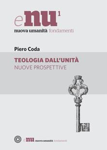 Teologia dall'unità. Nuove prospettive - Piero Coda - ebook