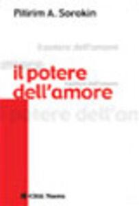 Foto Cover di Il potere dell'amore, Libro di Alexandrovitch Sorokin Pitirim, edito da Città Nuova