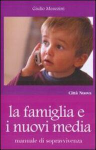 Libro La famiglia e i nuovi media Giulio Meazzini