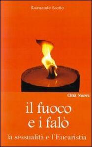 Libro Il fuoco e i falò. La sessualità e l'Eucaristia Raimondo Scotto