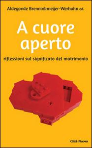 Libro A cuore aperto. Riflessioni sul significato del matrimonio