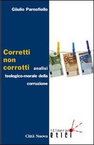 Libro Corretti, non corrotti. Analisi teologico-morale della corruzione Giulio Parnofiello