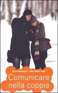 Libro Comunicare nella coppia Rino Ventriglia , Rita Della Valle