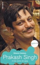 Prakash Singh. Il mio vicino di casa