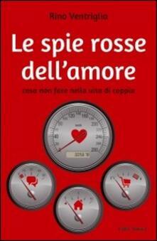 Le spie rosse dellamore. Cosa non fare nella vita di coppia.pdf