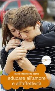 Libro Educare all'amore e all'affettività Raimondo Scotto , Maria Scotto