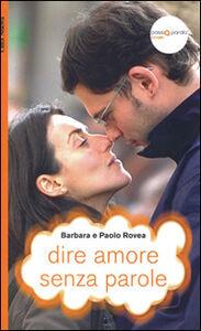 Libro Dire amore senza parole Paolo Rovea , Barbara Rovea