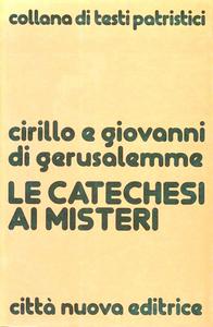 Libro Le catechesi ai misteri Cirillo di Gerusalemme , Giovanni di Gerusalemme