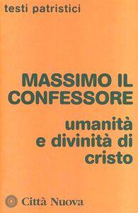 Foto Cover di Umanità e divinità di Cristo, Libro di Massimo Confessore (san), edito da Città Nuova
