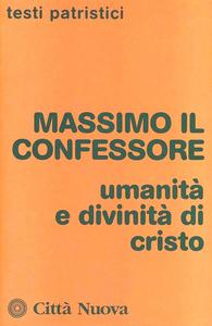 Libro Umanità e divinità di Cristo Massimo Confessore (san)