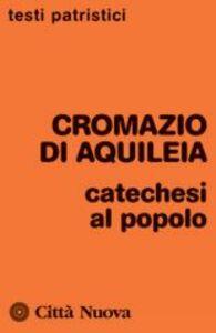 Foto Cover di Catechesi al popolo, Libro di Cromazio di Aquileia (san), edito da Città Nuova