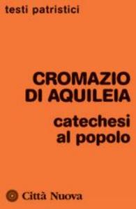 Libro Catechesi al popolo Cromazio di Aquileia (san)