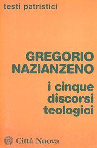 Foto Cover di I cinque discorsi teologici, Libro di Gregorio di Nazianzo (san), edito da Città Nuova